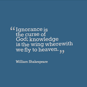 Ignorance is the curse of God...