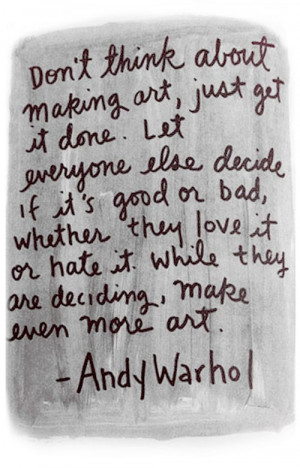 Warhol Says: Don't THINK about making art...