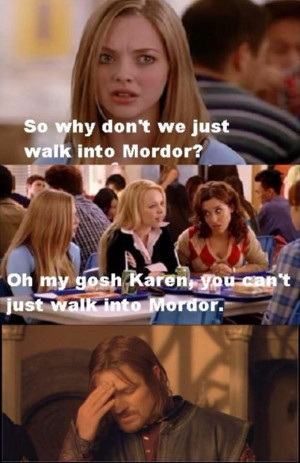 Mean Girls One does not simply walk into Mordor meme