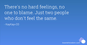 There's no hard feelings, no one to blame. Just two people who don't ...