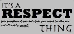 respect thing; false perceptions of your dad affects your respect ...