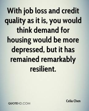 With job loss and credit quality as it is, you would think demand for ...