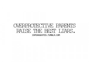 Overprotective Friend Quotes Overprotective parents