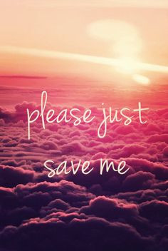 Save Me Quotes Please just save me