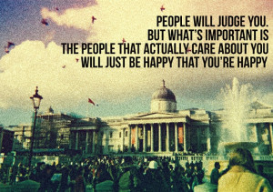 If You Start Judging People You but whar is important people will care ...