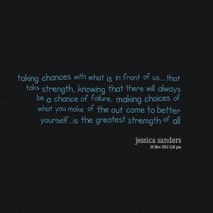 Quotes Picture: taking chances with what is in front of usthat taks ...