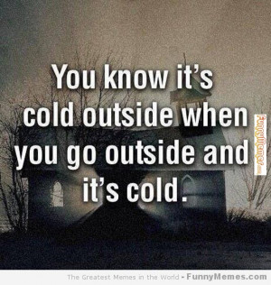 Funny memes – [Cold outside when]