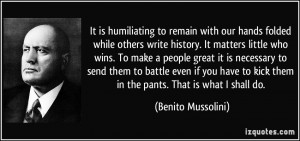 It is humiliating to remain with our hands folded while others write ...