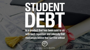 Student debt is a product that has been sold to us with such ...