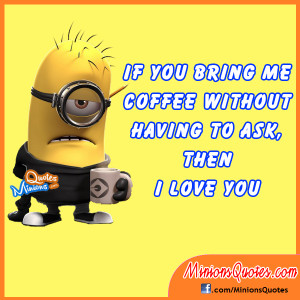 If you bring me Coffee without having to ask, then I love you.