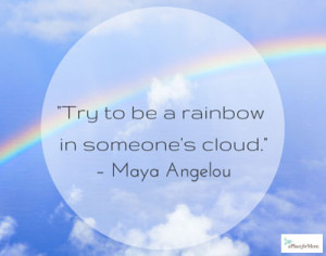 Try to be a rainbow in someone's cloud.""