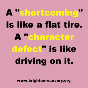 shortcoming is like a flat tire. A character defect is like driving ...