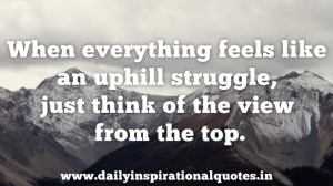 ... Struggle,Just Think of the View From the Top ~ Inspirational Quote