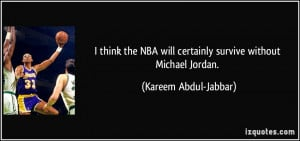 think the NBA will certainly survive without Michael Jordan ...
