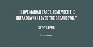 love Mariah Carey. Remember the breakdown? I loved the breakdown ...