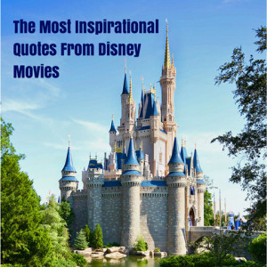 The Most Inspirational Quotes From Disney Movies