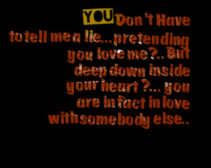Quotes Picture: you don't have to tell me a liepretending you love me ...