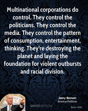 Multinational corporations do control. They control the politicians ...