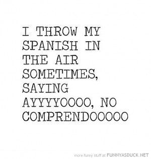 Throw Spanish The Air Tumblr Funny Quotes