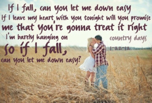 Let Me Down Easy - Billy Currington (Yes, that one is just for you KS)