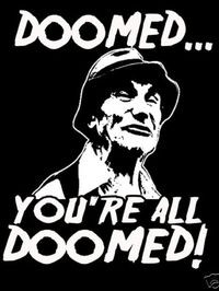 You're doomed! You're all doomed!