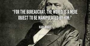 For the bureaucrat, the world is a mere object to be manipulated by ...