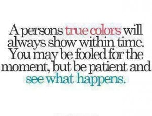 colors will always show within time..Thoughts, Show True Colors Quotes ...