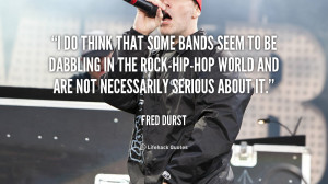 do think that some bands seem to be dabbling in the rock-hip-hop ...