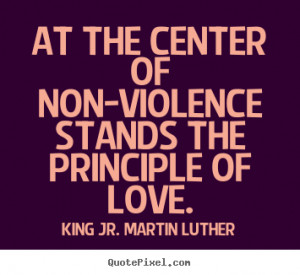 Sayings about love - At the center of non-violence stands the ...