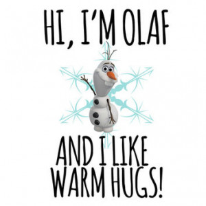 Olaf Frozen Quotes I Like Warm Hugs Hi I m Olaf and I Like Warm