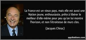 ... montre l'horizon, et non l'étroitesse de murs clos. - Jacques Chirac