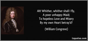 ... hopeless Love and Misery By my own Heart betray'd? - William Congreve