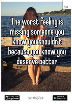 ... someone you know you shouldn't because you know you deserve better