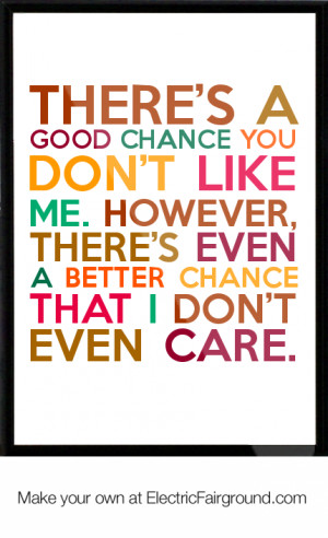 There's a good chance you don't like me. However, there's even a ...