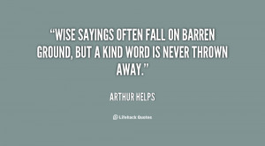 Wise sayings often fall on barren ground, but a kind word is never ...