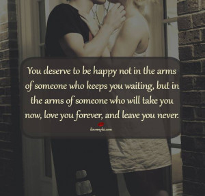 You deserve to be happy not in the arms of someone who keeps you ...