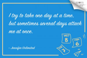 Take It One Day At A Time Quotes Mom-several-days-at-a-time