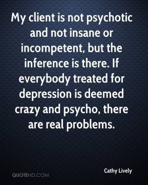 My client is not psychotic and not insane or incompetent, but the ...