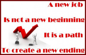 ... new job is not a new beginning but it is a path to create a new ending