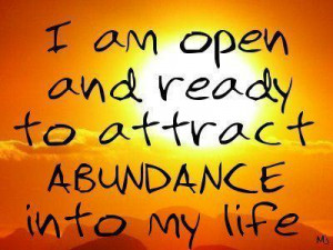 "One of my daily mantras is ""I am a magnet for Divine abundance""."