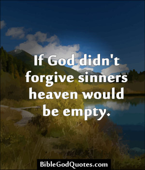 If God Didn't Forgive Sinners Heaven Would Be Empty - Bible Quote