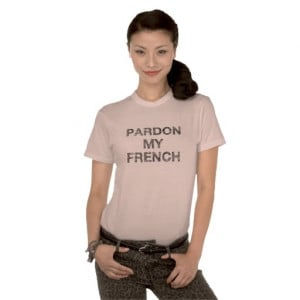 Pardon My French Funny Saying T Shirts