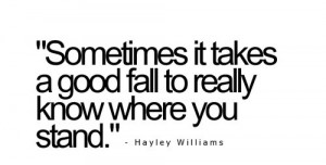 Sometimes It Takes A Good Fall To Really Know Where You Stand: Quote ...