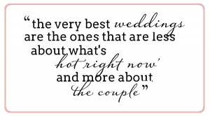 Very good advice: Make your wedding about YOU! I would take this a ...
