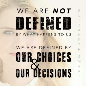 Choices and decisions are what define us