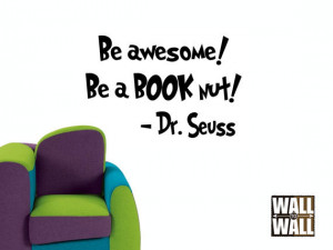 Dr. Seuss Quote - Be Awesome, Be a Book Nut - Vinyl Wall Decal 11