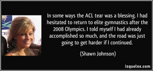 ways the ACL tear was a blessing. I had hesitated to return to elite ...