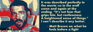 Matt Brown on his feelings before a fight and 300 The Movie
