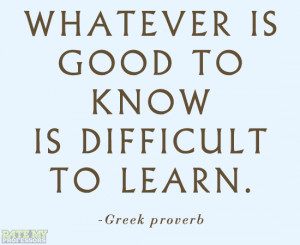 Whatever Is Good To Know Is Difficult To Learn ~ Education Quote