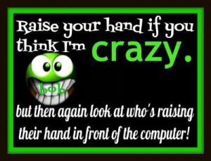 if you think im crazy